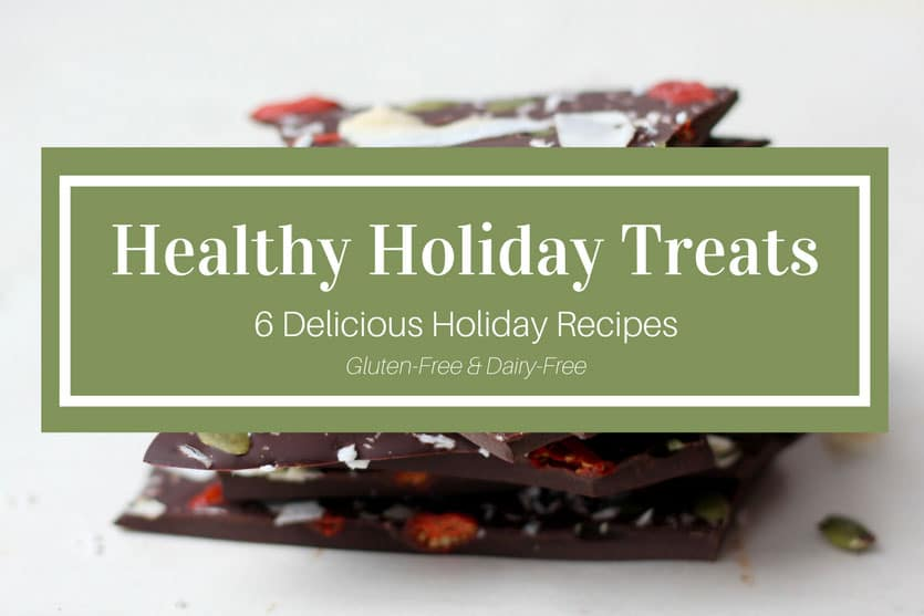 Healthy holiday treats: 6 delicious holiday recipes. Gluten and dairy free!