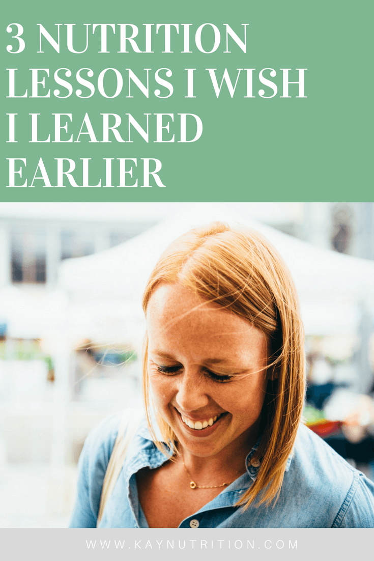 3 Nutrition Lessons I Wish I Learned Earlier