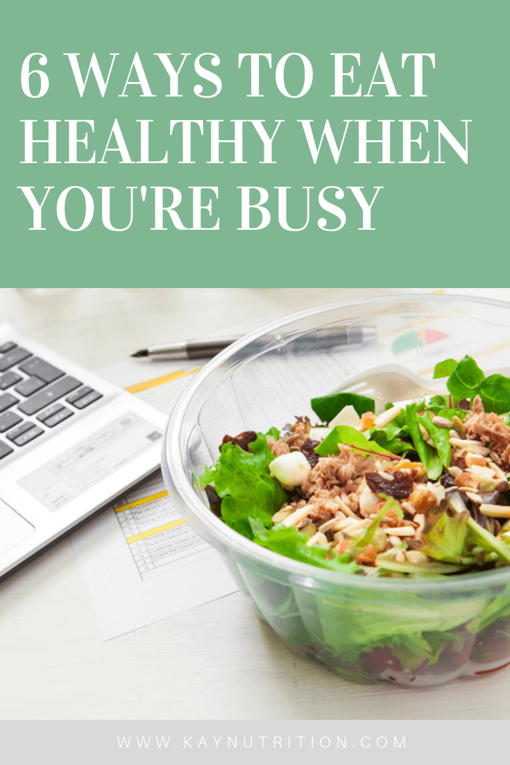 6 Ways to Eat Healthy When You're Busy