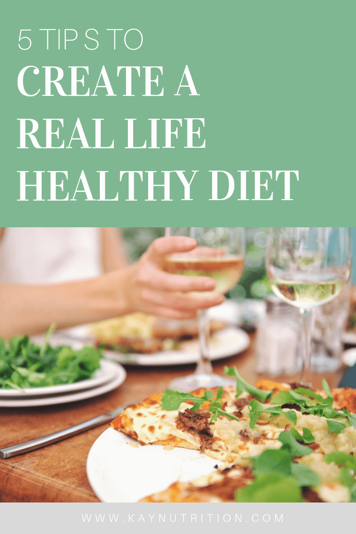 5 Tips to Create a Real Life Healthy Diet